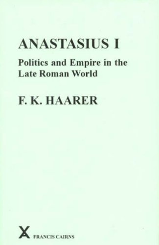 9780905205434: Anastasius I: Politics And Empire in the Late Roman World (Arca, Classical and Medieval Texts, Papers and Monographs)