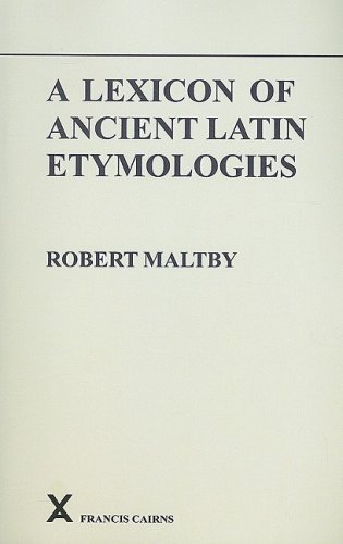 A Lexicon of Ancient Latin Etymologies (Arca Classical and Medieval Texts, Papers and Mongraphs) (0905205472) by Robert Maltby