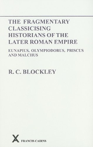 9780905205519: Fragmentary Classicising Historians of the Later Roman Empire, Volume 1: Eunapius, Olympiodorus, Priscus and Malchus (Arca Classical and Medieval Texts, Papers and Monographs (Paperback))