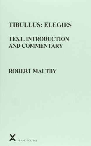 Tibullus: Elegies. Text, Introduction and Commentary by Robert Maltby (Arca Classical and Medieval Texts, Papers and Monographs, 41) (0905205995) by Robert Maltby