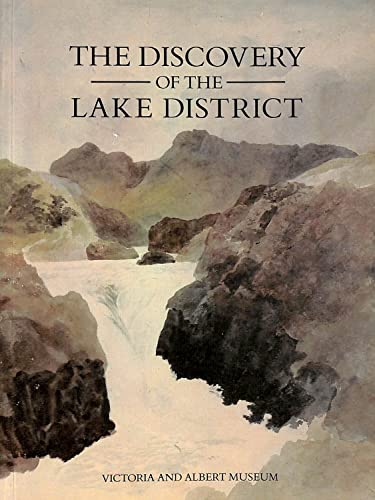The Discovery of the Lake District: A Northern Arcadia and Its Uses