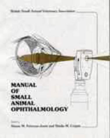 Manual of Small Animal Ophthalmology: BSAVA / Petersen-Jones, Simon M, / Crispin , Sheila M.