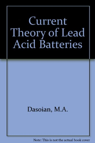 Current theory of lead acid Batteries: Dasoyan, M. A. and I.A. Aguf
