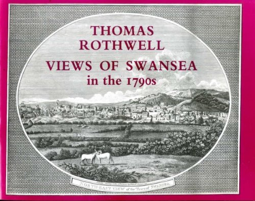 Thomas Rothwell: Views of Swansea in the 1790s (0905243242) by Gibbs, Michael; Morris, Bernard