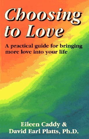 CHOOSING TO LOVE A Practical Guide for Bringing More Love Into Your Life