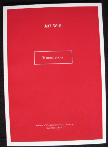 Jeff Wall : Transparencies. ICA London 9 May - 24 June 1984 Kunsthalle, Basel 30 September - 4 No...