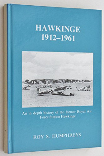 Hawkinge 1912-1962: an in depth history of the former Royal Air Force Station Hawkinge: Humphreys, ...