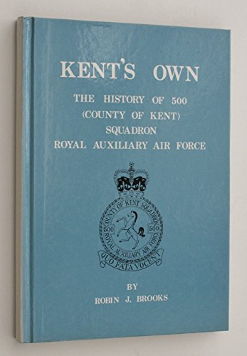 Kent's Own: The History of 500 (County of Kent) Squadron Royal Auxiliary Air Force0