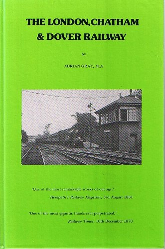 The London, Chatham & Dover Railway: Adrian Gray