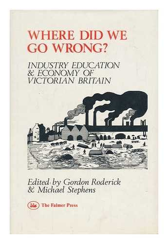 Where Did We Go Wrong? Industry, Education and Economy of Victorian Britain: Roderick, Gordon