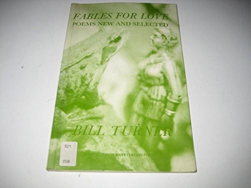 Fables For Love: Poems New & Selected.: Bill Turner.