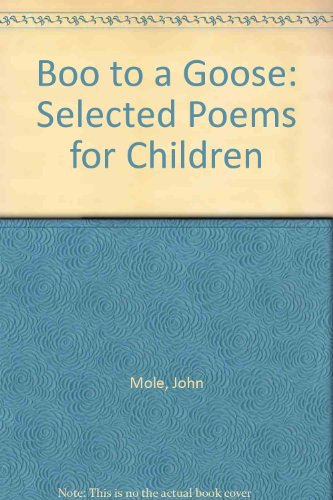 Boo to a Goose: selected poems for: MOLE, John