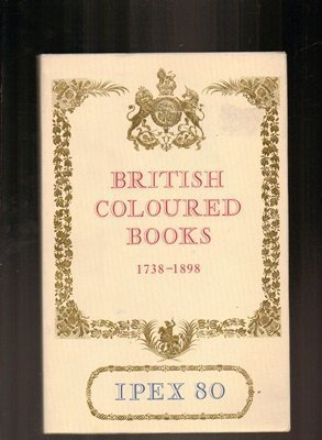 CATALOGUE OF EXHIBITIONS OF BRITISH COLOURED BOOKS 1738-1898.: No Author.