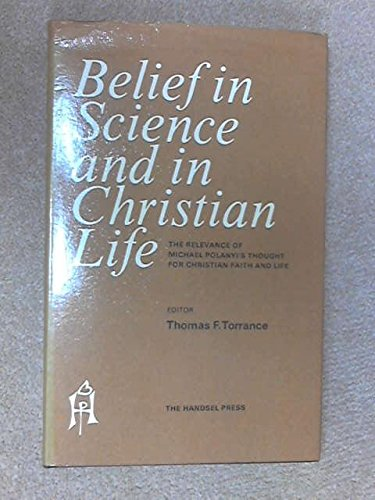 9780905312118: Belief in Science and Christian Life: The relevance of Michael Polanyi's Thought for Christian Faith and Life