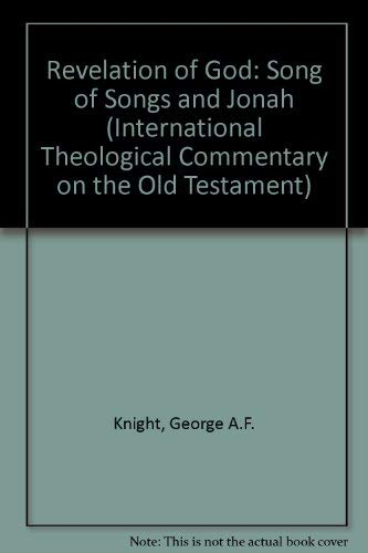Revelation of God: Song of Songs and Jonah (International Theological Commentary on the Old Testament) (0905312740) by Knight, George A.F.; Golka, Friedemann W.