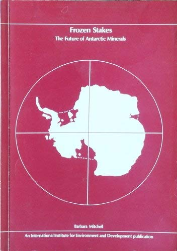 Frozen stakes the future of Antarctic minerals: Mitchell,Barbara