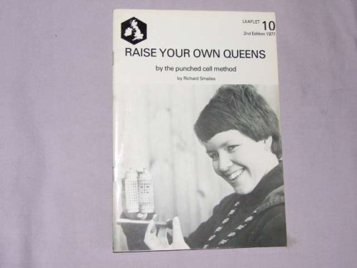 9780905369105: Raise Your Own Queens by the Punched Cell Method (Leaflet - British Isles Bee Breeders' Association ; 10)