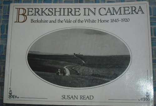 Berkshire in Camera: Berkshire and the Vale of the White Horse 1845-1920