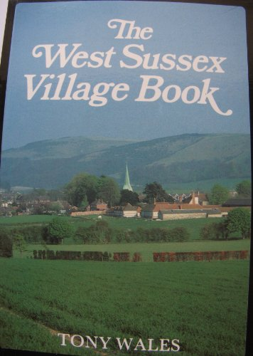 The West Sussex Village Book (The villages of Britain series): Wales, Tony