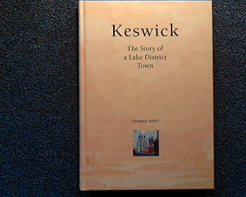 KESWICK: THE STORY OF A LAKE DISTRICT: Bott, George.