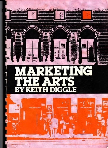 Marketing the Arts: An Introduction and Practical Guide: Diggle, Keith