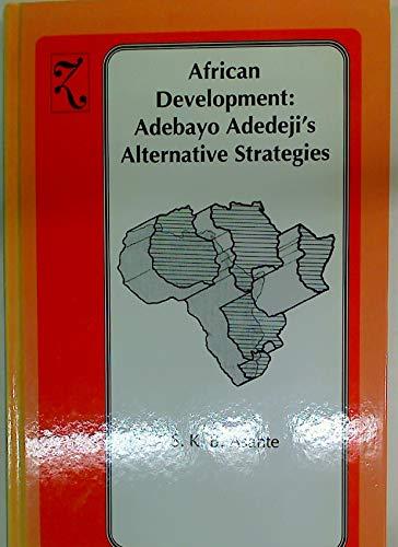 African Development: Adebayo Adedeji's Alternative Strategies: Asante, S. K.