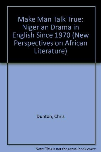 9780905450872: Make Man Talk True: Nigerian Drama in English Since 1970 (New Perspectives on African Literature)
