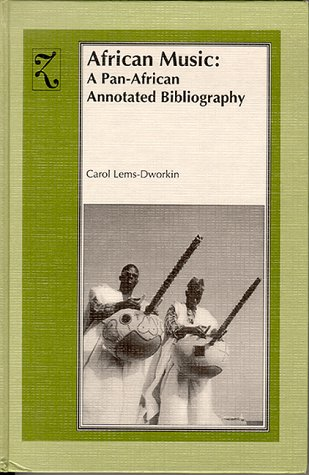 African Music: A Pan-African Annotated Bibliography: Carol Lems-Dworkin