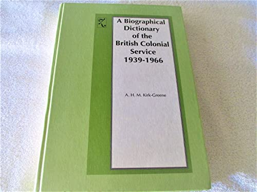 9780905450964: Biographical Dictionary of the British Colonial Service 1939-1966