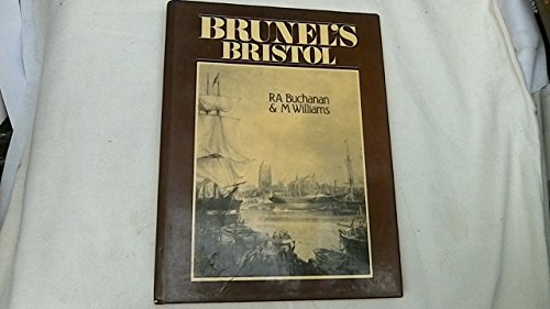 Brunel's Bristol: Buchanan, R. A.; Williams, M.