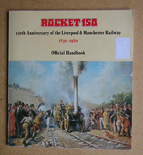 9780905466279: Rocket 150: One Hundred and Fiftieth Anniversary of the Liverpool and Manchester Railway, 1830-1980 - Official Handbook