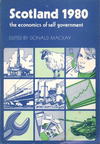 Scotland 1980: the Economics of Self Government: Mackay Donald (editor)