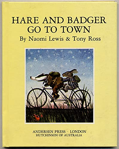 HARE AND BADGER GO TO TOWN: Lewis, Naomi & Ross, Tony