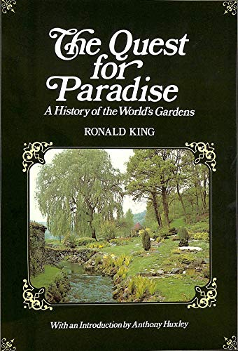The Quest for Paradise. A History of the World's Gardens.: King, Ronald.