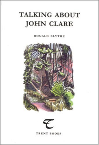 Talking About John Clare (Trent Essays) (090548844X) by Blythe, Ronald