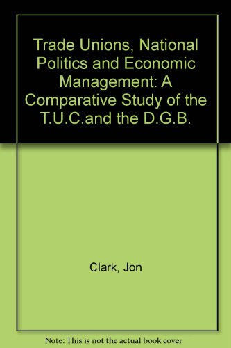9780905492247: Trade Unions, National Politics and Economic Management: A Comparative Study of the T.U.C.and the D.G.B.