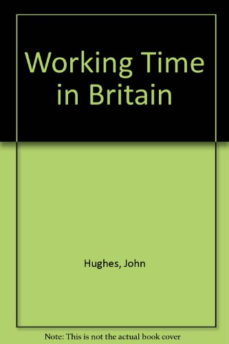 Working Time in Britain (0905492323) by Hughes, John