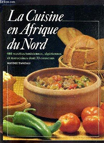 9780905500362: LA CUISINE EN AFRIQUE DU NORD - 444 RECETTES TUNISIENNES ALGERIENNES ET MAROCAINES DONT 33 COUSCOUS.