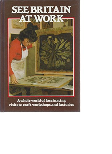 See Britain at Work (A Guide to 300 Factories and Craft Workshops Open to Visito (090552103X) by Angela Lansbury