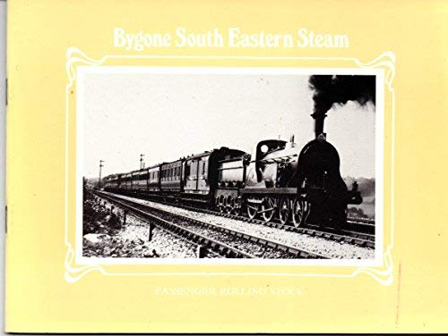 BYGONE SOUTH EASTERN STEAM , VOLUME TWO Passenger Rolling Stock Vol 2