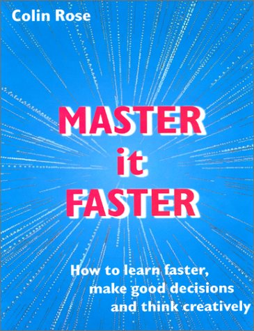 Master it Faster: How to Learn Faster, Make Good Decisions & Think Creatively