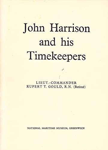 John Harrison and His Timekeepers: Gould, Rupert T.