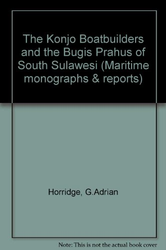 9780905555263: The Konjo Boatbuilders and the Bugis Prahus of South Sulawesi (Maritime monographs & reports)