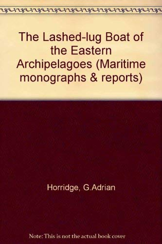 9780905555614: The Lashed-lug Boat of the Eastern Archipelagoes (Maritime monographs & reports)