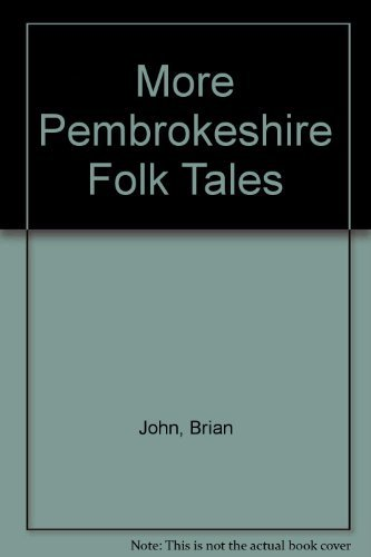 More Pembrokeshire Folk Tales . Volume Four of the Folk Tales Trilogy