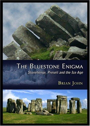 The Bluestone Enigma: Stonehenge, Preseli and the: Brian John
