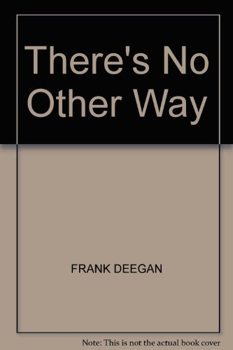 There's No Other Way: Frank Deegan