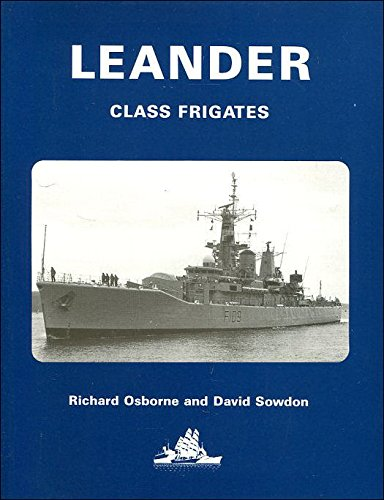 Leander Class Frigates: History of Their Design and Development, 1958-90. Signed By David Sowdon.