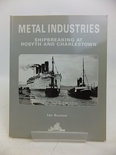 Metal Industries: Shipbreaking at Rosyth and Charlestown: Ian Buxton