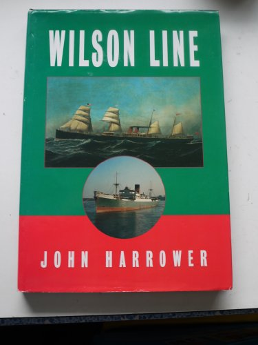 Wilson Line: The History of Thos. Wilson, Sons & Co. and Ellerman's Wilson Line Ltd.